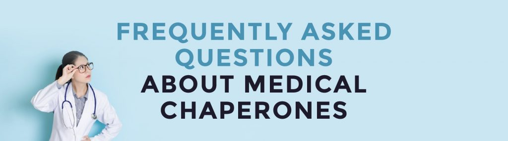 FAQ about Medical Chaperones