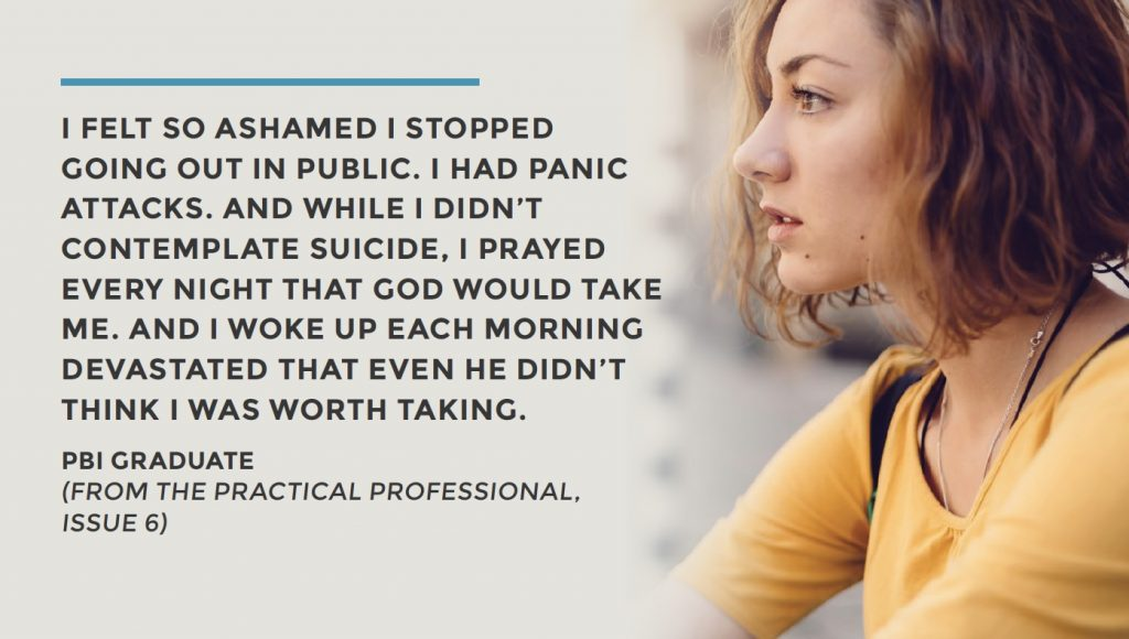 I FELT SO ASHAMED I STOPPED GOING OUT IN PUBLIC. I HAD PANIC ATTACKS. AND WHILE I DIDN'T CONTEMPLATE SUICIDE, I PRAYED EVERY NIGHT THAT GOD WOULD TAKE ME. AND I WOKE UP EACH MORNING DEVASTATED THAT EVEN HE DIDN'T THINK I WAS WORTH TAKING.