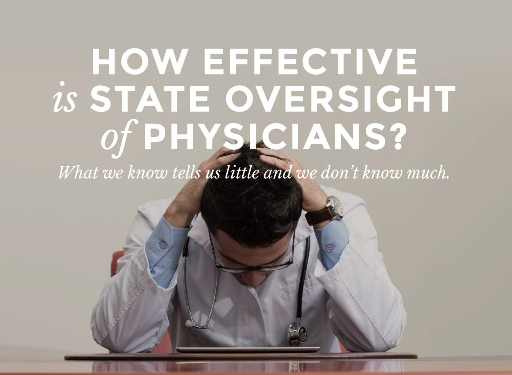 HOW EFFECTIVE  is STATE OVERSIGHT of PHYSICIANS? What we know tells us little and we don't know much.