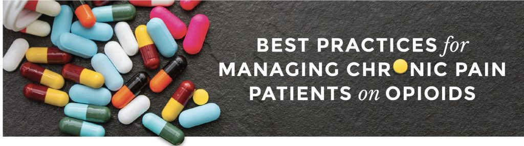 Best Practices for Managing  Chronic Pain Patients on Opioids